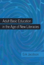 Jacobson, Erik Adult Basic Education in the Age of New Literacies