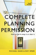 Dade, Michael Complete Planning Permission: How to Get it, Stop it or Alte