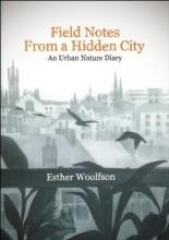 Woolfson, Esther Field Notes from a Hidden City