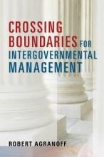 Agranoff, Robert Crossing Boundaries for Intergovernmental Management