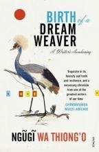 Ngugi,Wa Thiong`o Birth of a Dream Weaver