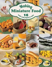 Angie Scarr Making Miniature Food: 12 Small-Scale Projects to Make