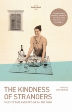 Tim Cahill,   Dave Eggers,   Don George,   Jan Morris The Kindness of Strangers