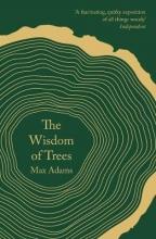 Max Adams The Wisdom of Trees
