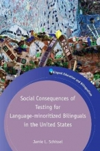Jamie L. Schissel Social Consequences of Testing for Language-minoritized Bilinguals in the United States