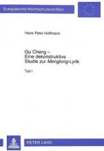 Hoffmann, Hans Peter Gu Cheng - Eine dekonstruktive Studie zur «Menglong»-Lyrik