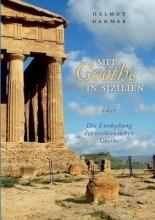 Dahmer, Helmut J. Mit Goethe in Sizilien oder Die Entdeckung des sizilianischen Goethe