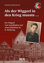 Fichtlscherer, Ludwig Als der Wiggerl in den Krieg musste ...