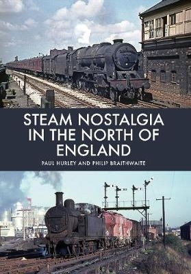 Paul Hurley,   Philip Braithwaite,Steam Nostalgia in The North of England