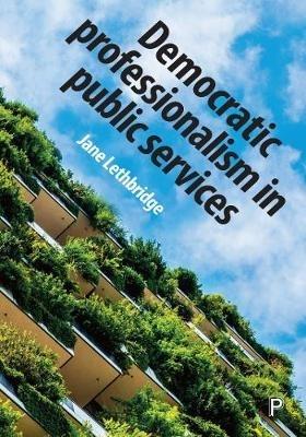 Jane (University of Greenwich) Lethbridge,Democratic Professionalism in Public Services