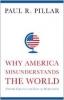 R. Pillar Paul, Why America Misunderstands the World