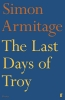 S. Armitage, Last Days of Troy