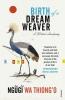 Wa Thiong`o Ngugi, Birth of a Dream Weaver