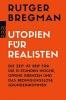 Bregman, Rutger,   Gebauer, Stephan, Utopien f?r Realisten
