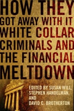 Will, Susan How They Got Away With It - White Collar Criminals  and the Financial Meltdown