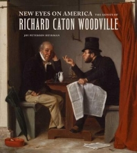 Heyrman, Joy Peterson New Eyes on America - The Genius of Richard Caton Woodville