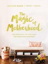 Ashlee Gadd The Magic of Motherhood