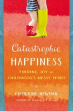 Catherine Newman Catastrophic Happiness