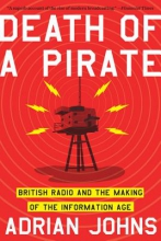 Johns, Adrian Death of a Pirate - British Radio and the Making of the Information Age