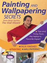 Santos, Brian Painting and Wallpapering Secrets from Brian Santos, the Wall Wizard