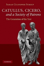 Stroup, Sarah Culpepper Catullus, Cicero, and a Society of Patrons