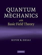 Bipin R. (University of California, Riverside) Desai Quantum Mechanics with Basic Field Theory
