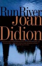 Didion, Joan Run, River