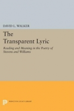 Walker, David L. The Transparent Lyric - Reading and Meaning in the Poetry of Stevens and Williams
