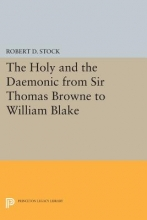 Stock, Rd The Holy and the Daemonic from Sir Thomas Browne to William Blake