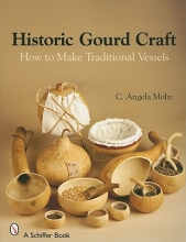 Angela Mohr Historic Gourd Craft: How to Make Traditional Vessels