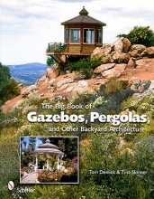 Denlick, Tom The Big Book of Gazebos, Pergolas, and Other Backyard Architecture