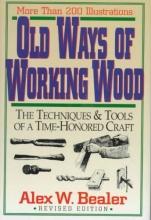 Bealer, Alex Old Ways of Working Wood