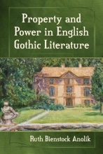 Anolik, Ruth Bienstock Property and Power in English Gothic Literature