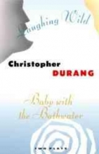 Durang, Christopher Baby With the Bathwater and Laughing Wild