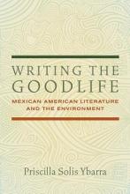 Ybarra, Priscilla S. Writing the Goodlife