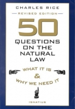 Rice, Charles E. 50 Questions on the Natural Law