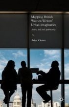 Cirstea, Arina Mapping British Women Writers` Urban Imaginaries