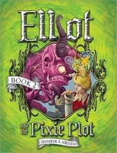 Nielsen, Jennifer A. Elliot and the Pixie Plot