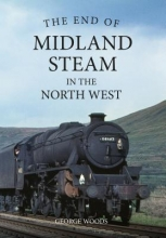 George Woods The End of Midland Steam in the North West