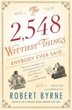 Byrne, Robert The 2,548 Wittiest Things Anybody Ever Said