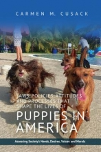 Carmen M. Cusack Laws, Policies, Attitudes and Processes that Shape the Lives of Puppies in America