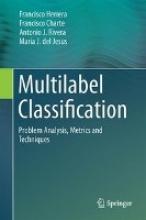 Francisco Herrera,   Francisco Charte,   Antonio J. Rivera,   Maria J. del Jesus Multilabel Classification