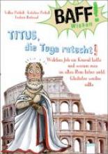 Präkelt, Volker BAFF! Wissen. Titus, die Toga rutscht!