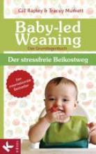 Rapley, Gill,   Murkett, Tracey,   Rahn-Huber, Ulla Baby-led Weaning - Das Grundlagenbuch