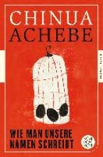 Achebe, Chinua Wie man unsere Namen schreibt