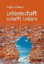 Binder, Siegfried Leidenschaft schafft Leiden