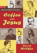 Wilkie, David J. Coffee with Jesus