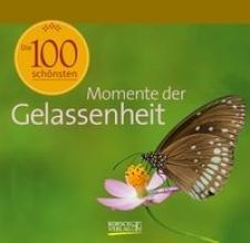 Die 100 sch�nsten Momente der Gelassenheit