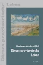 Alteheld-Naß, Marianne Dieses provisorische Leben