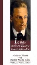 Rilke, Rainer M Ich liebe meines Wesens Dunkelstunden
